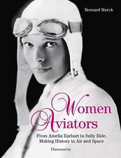 Women Aviators: From Amelia Earhart to Sally Ride, Making Hi
