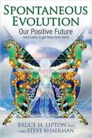 Spontaneous Evolution by Bruce H. Lipton & Steve Bhaerman NEW