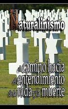 Naturalinismo : El Camino Hacia el Entendimiento de la Vida y la Muerte by...