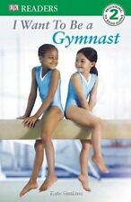 DK Readers L2: I Want to Be a Gymnast by Simkins, Kate