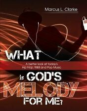 What Is God's Melody For Me?: A Better Look at Today's Hip Hop, R&B & Pop Music