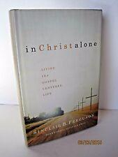 In Christ Alone: Living the Gospel Centered Life by Sinclair B. Ferguson