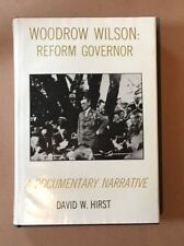 Woodrow Wilson: Reform Governor A Documentary Narrative David W. Hirst 1965