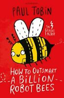How to Outsmart a Billion Robot Bees by Paul Tobin 9781408881804 | Brand New