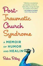 Post-Traumatic Church Syndrome : A Memoir of Humor and Healing by Reba Riley (2…
