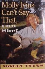 Molly Ivins Can't Say That, Can She? by Molly Ivins (1991, Hardcover)