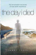 The Day I Died: Remarkable True Stories of Near-Death Experience-ExLibrary