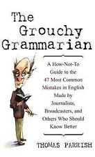The Grouchy Grammarian: A How-Not-To Guide to the 47 Most Common Mistakes in En