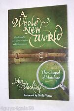 A Whole New World : The Gospel of Matthew by John Blackwell
