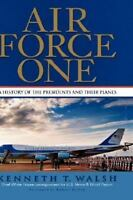 Air Force One: A History of the Presidents and Their Planes Walsh, Kenneth T. Ve