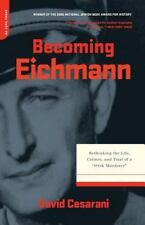 """Becoming Eichmann: Rethinking the Life, Crimes, and Trial of a """"Desk Murderer"""" C"""