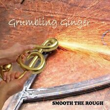 GRUMBLING GINGER - SMOOTH THE ROUGH NEW CD