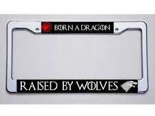 "GAME OF THRONES FANS! ""BORN A DRAGON/RAISED BY WOLVES"" LICENSE PLATE FRAME"