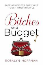 Bitches on a Budget: Sage Advice for Surviving Tough Times in Style - LikeNew -