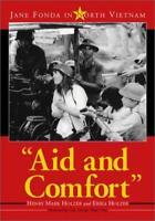Aid and Comfort : Jane Fonda in North Vietnam Hardcover Henry Mark Holzer