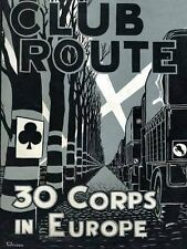 CLUB ROUTE IN EUROPE, THE STORY OF 30 CORPS IN THE EUROPEAN CAMPAIGN