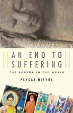 An End to Suffering: The Buddha in the World, Mishra, Pankaj, Good Book