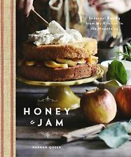 Honey and Jam: Seasonal Baking from My Kitchen in the Mountains, Queen, Hannah