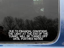 Due to financial conditions the light at end of tunnel off Funny decal/sticker