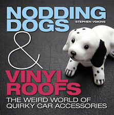 Nodding Dogs and Vinyl Roofs: The Weird World of Quirky Car Accessories, Stephen