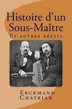 Histoire d'un Sous-Maitre : Et Autres Recits by Alexandre Chatrian and Émile...