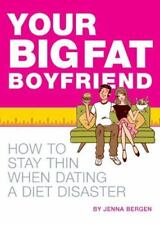 Your Big Fat Boyfriend: How to Stay Thin When Dating a Diet Disaster