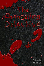 The Changeling Detective - PB by Phillip Berrie (from the author)