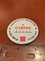Emergency Medicine Is Caring Every Hour Every Day Vintage Pin Button FREE SHIP