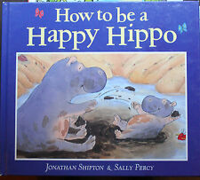 How to Be a Happy Hippo by Jonathan Shipton c1999, Hardcover*We Combine Shipping
