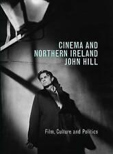 Cinema and Northern Ireland: Film, Culture and Politics by John Hill - PB