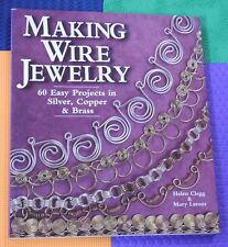 Making Wire Jewelry : 60 Easy Projects in Silver, Copper and Brass