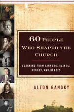 60 People Who Shaped the Church : Learning from Sinners, Saints, Rogues, and...
