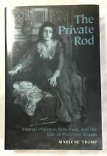 The Private Rod: Marital Violence, Sensation and the Law in Victorian Britain HB
