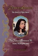 Dear America: The Fences Between Us: The Diary of Piper Davis by Kirby Larson