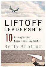 LiftOff Leadership : 10 Principles for Exceptional Leadership by Betty...