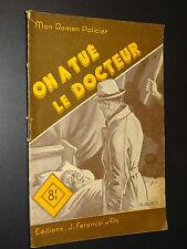 MON ROMAN POLICIER n°112 - Florent Manuel - ON A TUE LE DOCTEUR - 1949