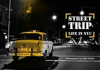 Street Trip Life in NYC, Hardcover by Weber, Matt (PHT), Brand New, Free ship...