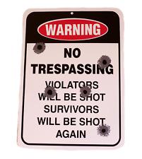 No Tresspassing Violators Will Be Shot Survivors Shot Again Plastic Plate Sign