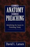 Anatomy of Preaching: By David L Larsen