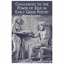 Challenges to the Power of Zeus in Early Greek Poetry by Noriko Yasumura and...