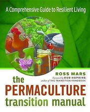 The Permaculture Transition Manual : A Comprehensive Guide to Resilient...