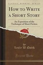 How to Write a Short Story: An Exposition of the Technique of Short Fiction (Cla