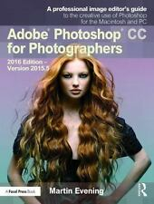 Adobe Photoshop CC for Photographers : 2016 Release: A Professional Image...