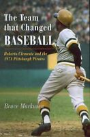 Team That Changed Baseball : Roberto Clemente and the 1971 Pittsburgh Pirates...