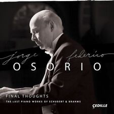 Jorge Federico Osorio : Final Thoughts: The Last Piano Works of Schubert &
