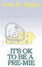 It's Ok to Be a Pre-Mie by Josie B. Rippey (2005, Paperback)