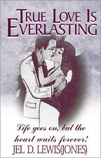 TRUE LOVE IS EVERLASTING Life Goes On, But Heart Waits Forever-JD Lewis, NEW!