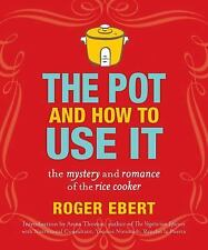 The Pot and How to Use It: The Mystery and Romance of the Rice Cooker, Ebert, Ro