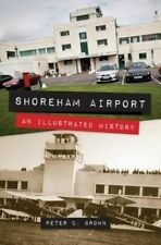 Shoreham Airport: An Illustrated History (Amberley Aviation),Brown, Peter C.,New