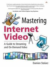 Mastering Internet Video : A Guide to Streaming and On-Demand Video by Damien S…